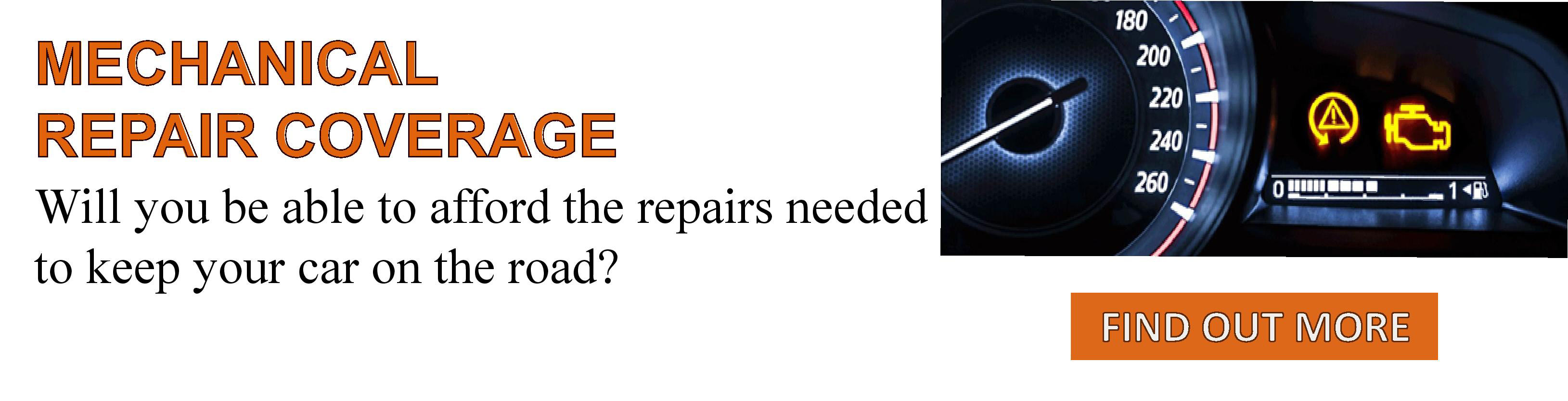 Mechanical Repair Coverage. will you be able to afford the repairs you need to keep your car on the road